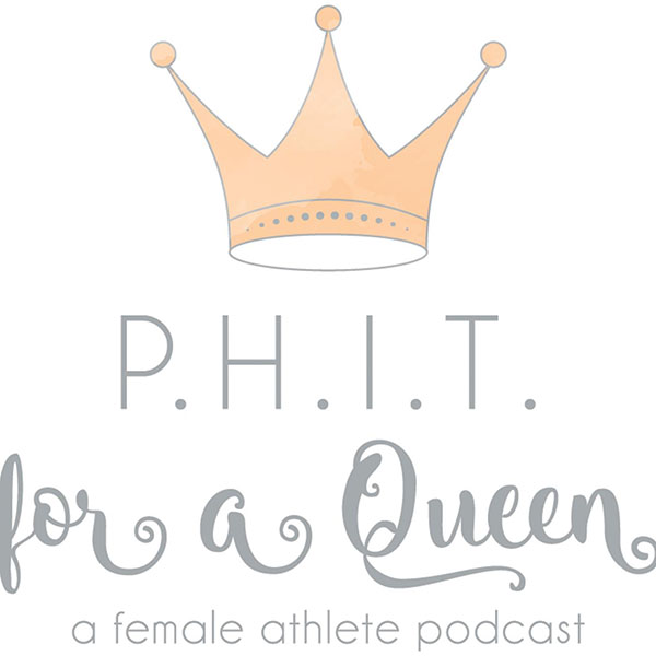 phit-for-a-queen-a-female-athlete-podcast-5IqDN-t8euo.600x600